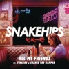 All My Friends (feat. Tinashe & Chance The Rapper) - Single, Snakehips