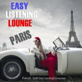 Easy Listening Lounge Paris (French Chill Out Cocktail Grooves)