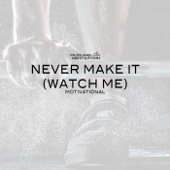 Never Make It (Watch Me) [Motivational]