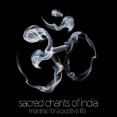 Sacred Chants of India - Mantras for a Positive Life: Devotional Songs of Ganesh, Shiva, Krishna, Devi, Baba, And Hanuman