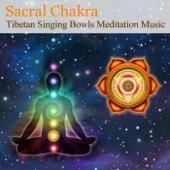 Tibetan Singing Bowls Meditation Music for Chakra Healing: Sacral Chakra (For Creativity, Sexuality & Passion)
