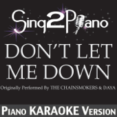 Don't Let Me Down (Originally Performed by the Chainsmokers & Daya) [Piano Karaoke Version]