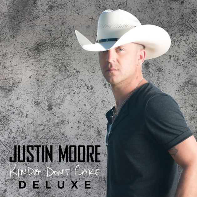 Who Cares Song Dwnload: Kinda Don't Care (Deluxe Version) By Justin Moore On Apple