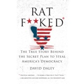 Ratf**ked: The True Story Behind the Secret Plan to Steal America's Democracy (Unabridged) - David Daley Cover Art
