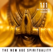 111 Instrumental Tracks: The New Age Spirituality - Calming & Relaxing Ambient Nature Sounds for Asian Meditation and Yoga (Indian Flute Music, Birds Sounds, Ocean Waves)