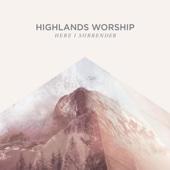 Here I Surrender - Highlands Worship
