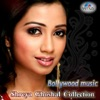 Bollywood Music Shreya Ghoshal Collection