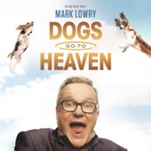 Cover to Mark Lowry's Dogs Go to Heaven (Live)