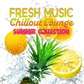 Fresh Music - Chillout Lounge Summer Collection, Beach Party Music, Total Relax, Tropical Holiday, Cocktail del Mar 2016 & Deep Relaxation Sessions in Sunny Days