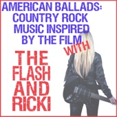 American Ballads: Country Rock Music Inspired by the Film with the Flash & Ricki (Music Inspired By the Film)