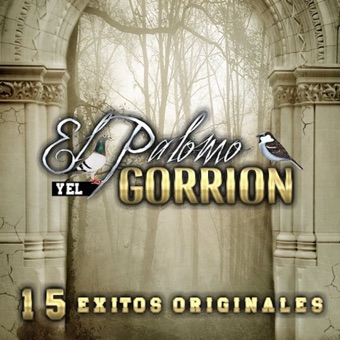 15 Éxitos Originales – El Palomo y El Gorrion