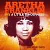 Try a Little Tenderness and Greatest Hits (Remastered), Aretha Franklin