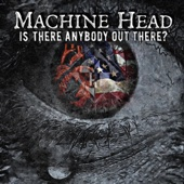 Is There Anybody out There? - Machine Head Cover Art