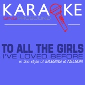 To All the Girls I've Loved Before (In the Style of Enrique Iglesias & Willy Nelson) [Karaoke Instrumental Version]