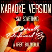 Say Something (Karaoke Version) [Originally Performed By a Great Big World]