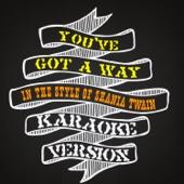 You've Got a Way (In the Style of Shania Twain) [Karaoke Version]
