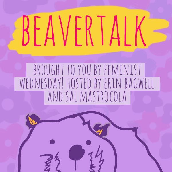 Feminist Wednesday's BeaverTalk