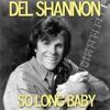 So Long Baby - Single, Del Shannon