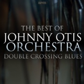 Double Crossing Blues - The Best of Johnny Otis
