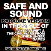 Safe & Sound (In the Style of Taylor Swift & The Civil Wars) [Karaoke Version]