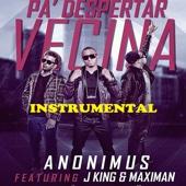 Pa Despertar Vecina (Instrumental) [feat. J King, Maximan & Anonimus]