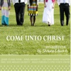 Come Unto Christ (Songs by Shawna Edwards)