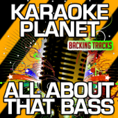 All About That Bass (Karaoke Version with Background Vocals) [Originally Performed By Meghan Trainor]