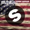 Young and Beautiful [Lana Del Rey vs. Cedric Gervais] (Cedric Gervais Remix Radio Edit) - Single, Lana Del Rey & Cedric Gervais