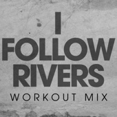 I Follow Rivers (Workout Mix)