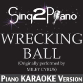 Wrecking Ball (Originally Performed By Miley Cyrus) [Piano Karaoke Version] - Sing2Piano