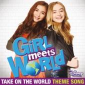 "Take on the World (Theme Song From ""Girl Meets World"") - Rowan Blanchard & Sabrina Carpenter"
