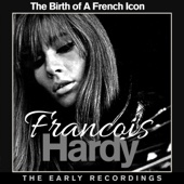 Francoise Hardy the Birth of a French Icon - The Early Recordings