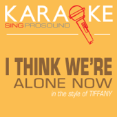 I Think We're Alone Now (In the Style of Tiffany) [Karaoke with Background Vocal]