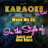 Wake Me Up! (In the Style of Avicii and Aloe Blacc) [Karaoke Version]