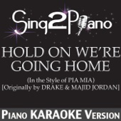 Hold On We're Going Home (In the Style of Pia Mia) [Originally By Drake & Majid Jordan] [Piano Karaoke Version]