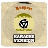 Respect (In the Style of Aretha Franklin) [Karaoke Version]