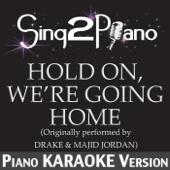 Hold On, We're Going Home (Originally Performed By Drake & Majid Jordan) [Piano Karaoke Version]