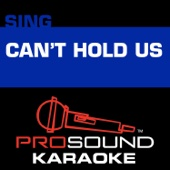 Can't Hold Us (Karaoke Instrumental Track) [In the Style of Macklemore & Ryan Lewis]
