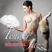 Tender Jazz with Sexappeal - Best of Smooth Erotic Jazz Feelings