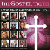 The Gospel Truth - Let Us Praise and Worship Him, Vol. 1