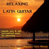 Relaxing Latin Guitar: Smooth Jazz & Soft Instrumental Music for Relaxation