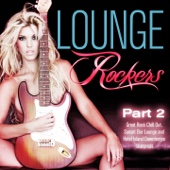 Lounge Rockers, Pt. 2 (Great Rock Chill Out, Sunset Bar Lounge and Hotel Island Downtempo Diamonds)