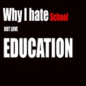 Why I Hate School but Love Education