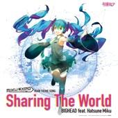 Sharing the World (feat. Hatsune Miku) - BIGHEAD