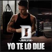 Yo Te Lo Dije - J Balvin