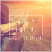 Roadtrip Chillout - Music for Driving