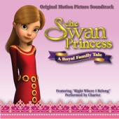"Right Where I Belong (From ""the Swan Princess: A Royal Family Tale"" Original Motion Picture Soundtrack) - Single"