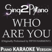 Who Are You (Originally Performed By Fifth Harmony) [Piano Karaoke Version]