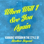 When Will I See You Again (In the Style of Brother Beyond) [Karaoke Version]