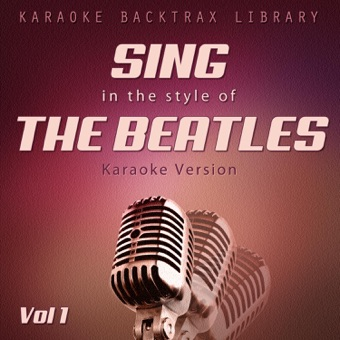 Sing in the Style of the Beatles (Karaoke Version) [Vol 1] – Karaoke Backtrax Library